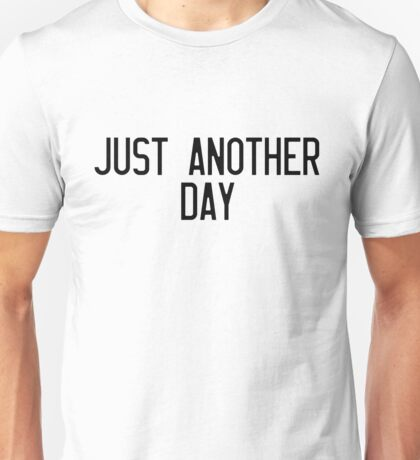 Just Another Day Unisex T-Shirt