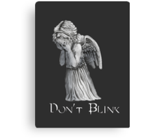 Don't Blink! Canvas Print