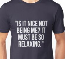 "'Is it nice not being me?"" Unisex T-Shirt"