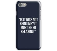 """'Is it nice not being me?"""" iPhone Case/Skin"""