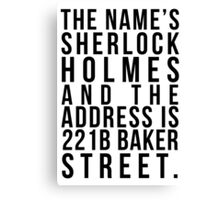 The Name's Sherlock Holmes....... Canvas Print