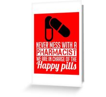 pharmacist are in charge of happy pills Greeting Card