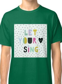 Let your heart sing Classic T-Shirt