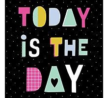 Today is the day Photographic Print