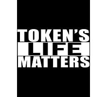 Token's Life Matters Photographic Print