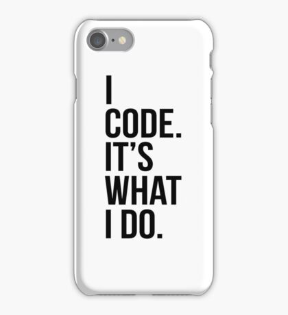 I code. It's what I do. iPhone Case/Skin