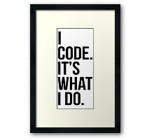I code. It's what I do. Framed Print