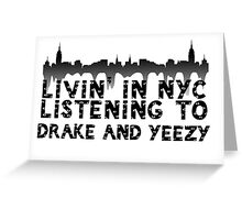 Livin' in NYC listening to Drake and yeezy Greeting Card