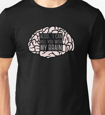 I Can Kill You With My Brain Unisex T-Shirt