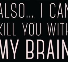 I Can Kill You With My Brain Sticker