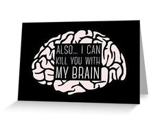 I Can Kill You With My Brain Greeting Card