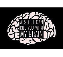 I Can Kill You With My Brain Photographic Print