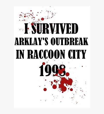 I SURVIVED ARKLAY'S OUTBREAK IN RACCOON CITY 1998 Photographic Print