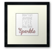 Don't let anyone ever dull you sparkle Framed Print