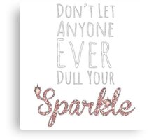 Don't let anyone ever dull you sparkle Canvas Print