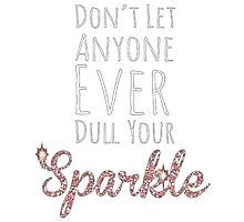 Don't let anyone ever dull you sparkle Photographic Print