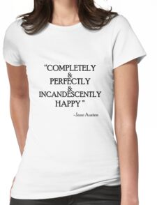 """""""Completely & Perfectly & Incandescently Happy"""" - Jane Austen Pride & Prejudice quote Womens Fitted T-Shirt"""
