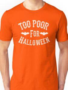Too Poor For Halloween Unisex T-Shirt