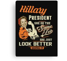 Hillary President - She Just Look Better doing It Canvas Print