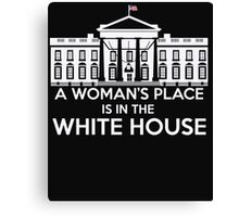 A Woman's Place is in the White House Canvas Print