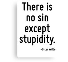 There is no sin except stupidity. Canvas Print