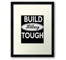 Build Hillary Tough - Vote Hillary Clinton President 2016 Framed Print
