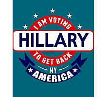 I am Voting Hillary to get back My America Photographic Print