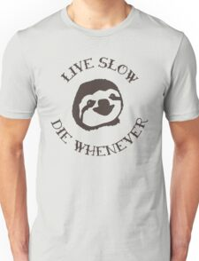 Live Slow, Die Whenever  Unisex T-Shirt