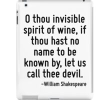 O thou invisible spirit of wine, if thou hast no name to be known by, let us call thee devil. iPad Case/Skin