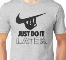 Just Do It Later Or Whenever ...  Unisex T-Shirt
