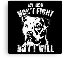 My Dog Won't Fight But I Will Canvas Print