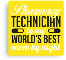 Pharmacy by day - world's best mom by night! Canvas Print