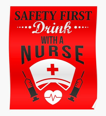 Safety first: Drink with a nurse! Poster