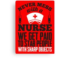 Never mess with a nurse - we get paid to stab people Canvas Print