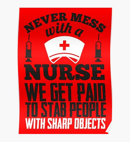 Never mess with a nurse - we get paid to stab people Poster