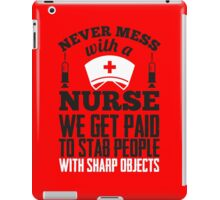 Never mess with a nurse - we get paid to stab people iPad Case/Skin