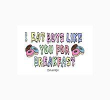 I Eat Boys Like You For Breakfast Unisex T-Shirt