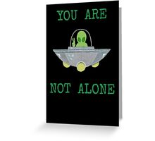 Aliens You are not Alone Greeting Card