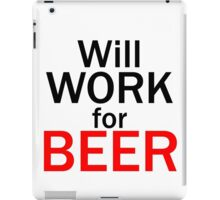 Will work for beer iPad Case/Skin
