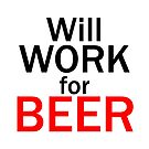 Will work for beer by IamJane--
