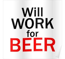 Will work for beer Poster