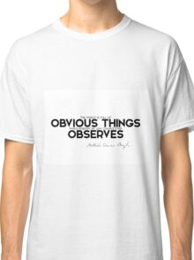 the world is full of obvious things - arthur conan doyle Classic T-Shirt