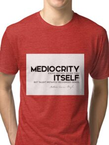 mediocrity knows nothing higher than itself - arthur conan doyle Tri-blend T-Shirt