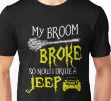 My broom broke so now I drive a jeep Unisex T-Shirt