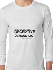 deceptive: an obvious fact - arthur conan doyle Long Sleeve T-Shirt