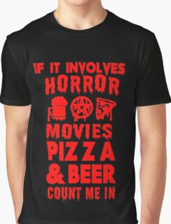 IF IT INVOLVES HORROR MOVIES, PIZZA AND BEER COUNT ME IN Graphic T-Shirt