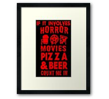 IF IT INVOLVES HORROR MOVIES, PIZZA AND BEER COUNT ME IN Framed Print