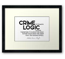 crime is common, logic is rare - arthur conan doyle Framed Print
