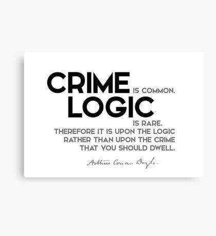 crime is common, logic is rare - arthur conan doyle Canvas Print