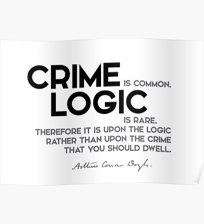 crime is common, logic is rare - arthur conan doyle Poster